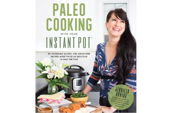 Paleo Cooking With Your Instant Pot: 80 Incredible Gluten and Grain-Free Recipes Made Twice as Delicious in Half the Time
