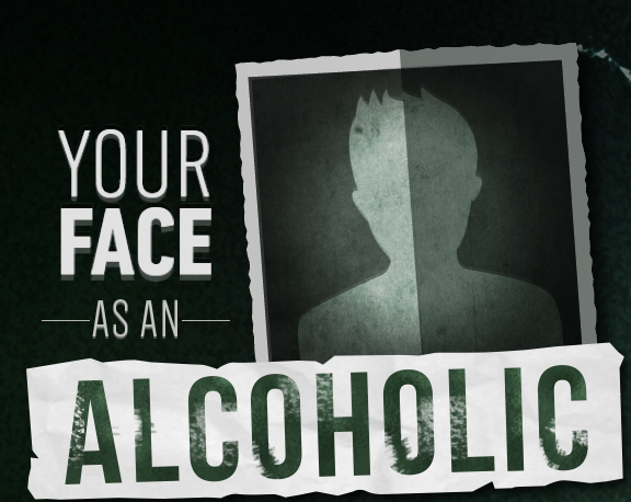 Your face as an alcoholic