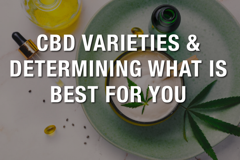 CBD Varieties and Determining What is Best For You